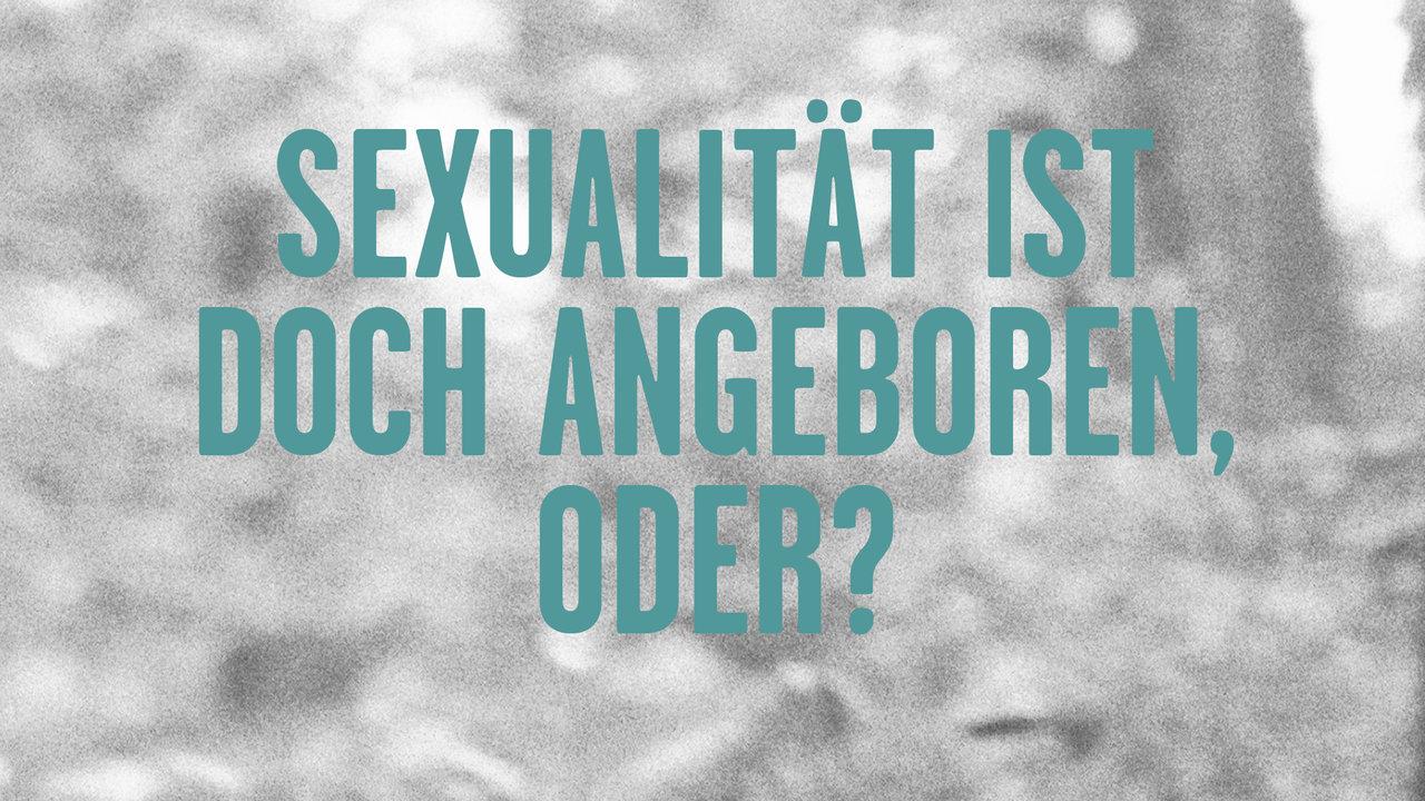 Sexualität ist doch angeboren, oder?